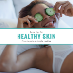 Skin Care Guide: Basic Tips for Healthy Skin